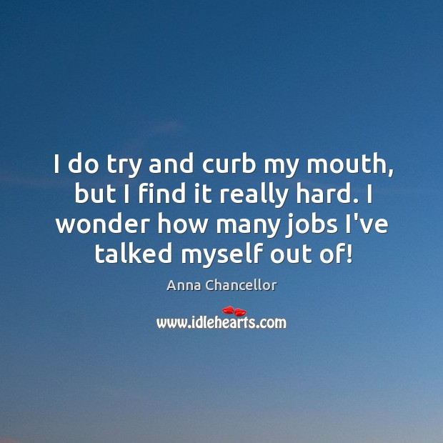 Image, I do try and curb my mouth, but I find it really