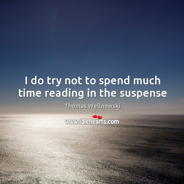 I do try not to spend much time reading in the suspense Image