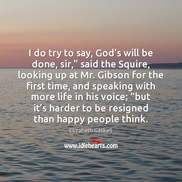 """Image about I do try to say, God's will be done, sir,"""" said"""