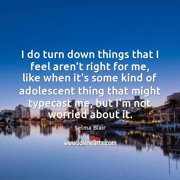 I do turn down things that I feel aren't right for me, Image