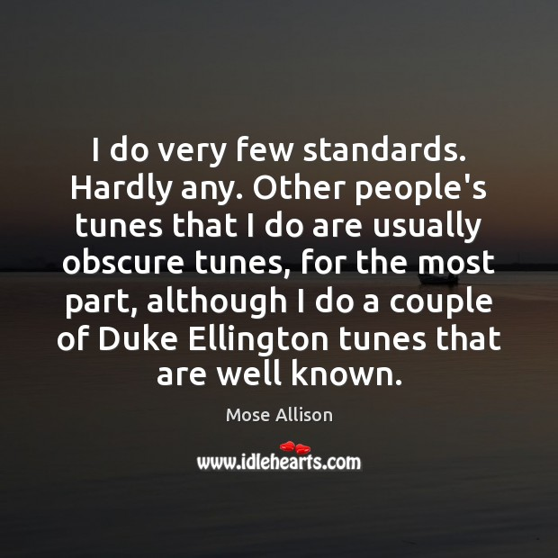 I do very few standards. Hardly any. Other people's tunes that I Image