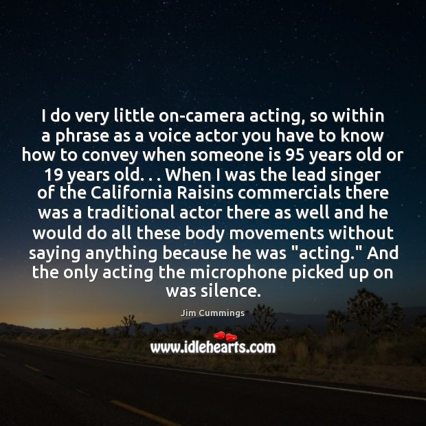 Image, I do very little on-camera acting, so within a phrase as a