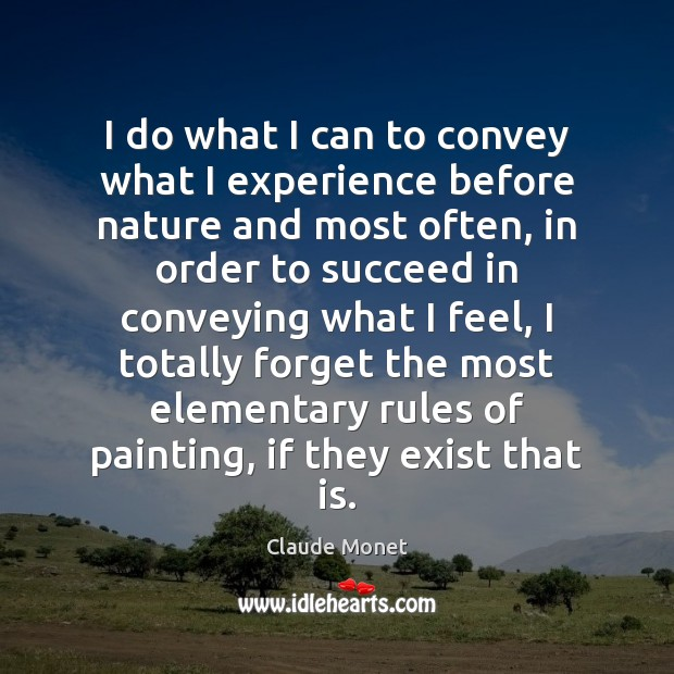 I do what I can to convey what I experience before nature Claude Monet Picture Quote