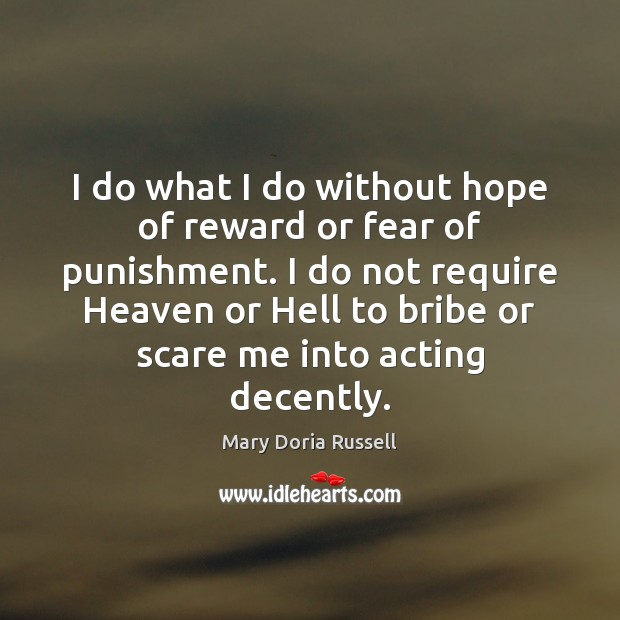 I do what I do without hope of reward or fear of Image