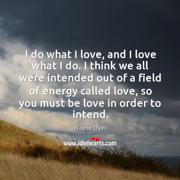 Image, I do what I love, and I love what I do. I