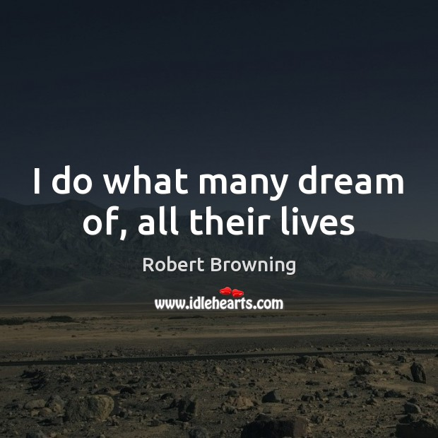 I do what many dream of, all their lives Image