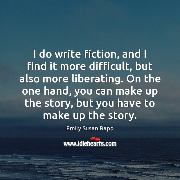 I do write fiction, and I find it more difficult, but also Emily Susan Rapp Picture Quote