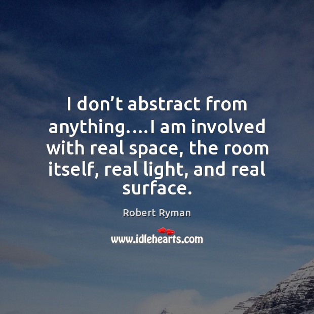 I don't abstract from anything.…I am involved with real space, Image