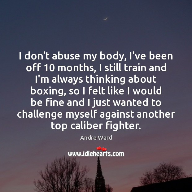 Image, I don't abuse my body, I've been off 10 months, I still train