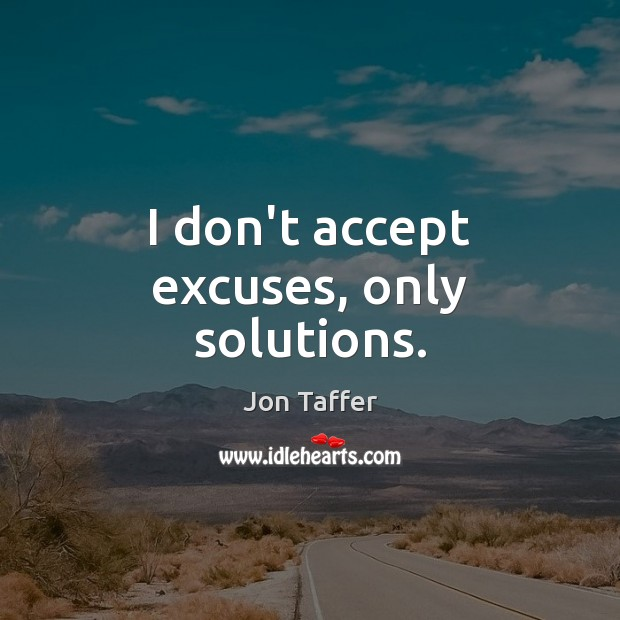 Image, I don't accept excuses, only solutions.