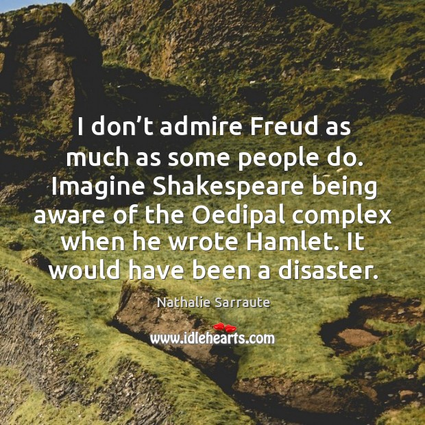 I don't admire freud as much as some people do. Image