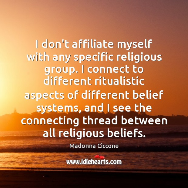 Image, I don't affiliate myself with any specific religious group. I connect to