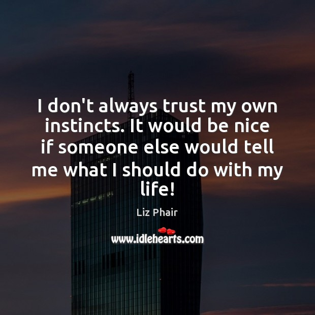 I don't always trust my own instincts. It would be nice if Be Nice Quotes Image