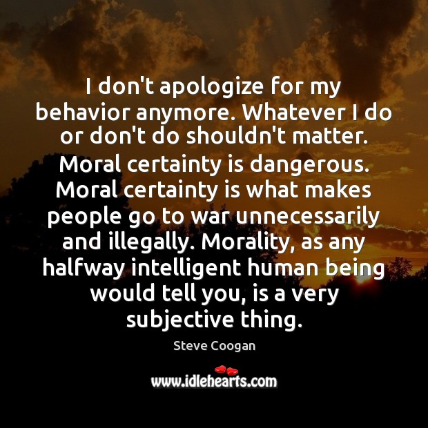 I don't apologize for my behavior anymore. Whatever I do or don't Image