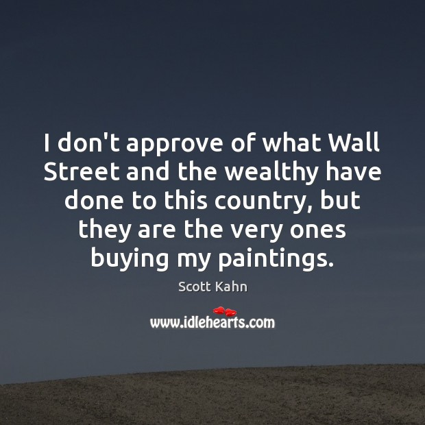 I don't approve of what Wall Street and the wealthy have done Image