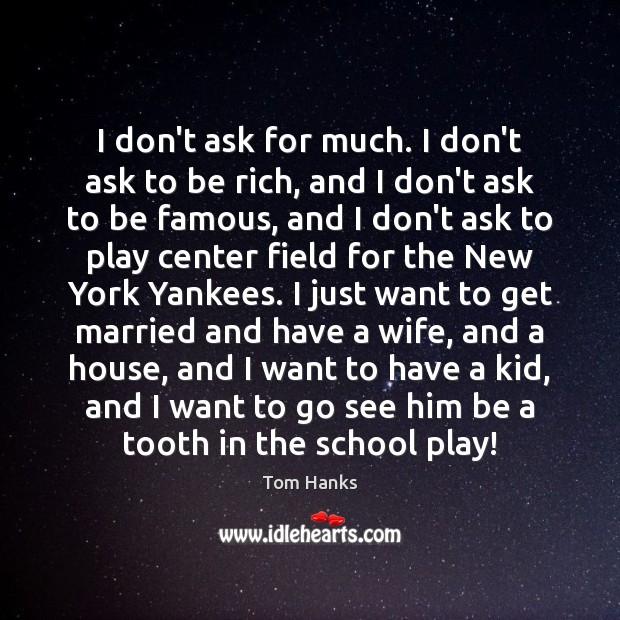 I don't ask for much. I don't ask to be rich, and Image