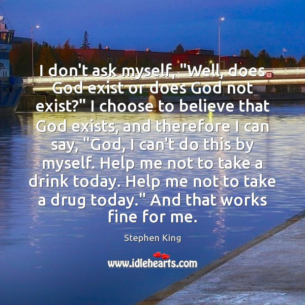 """Image, I don't ask myself, """"Well, does God exist or does God not"""