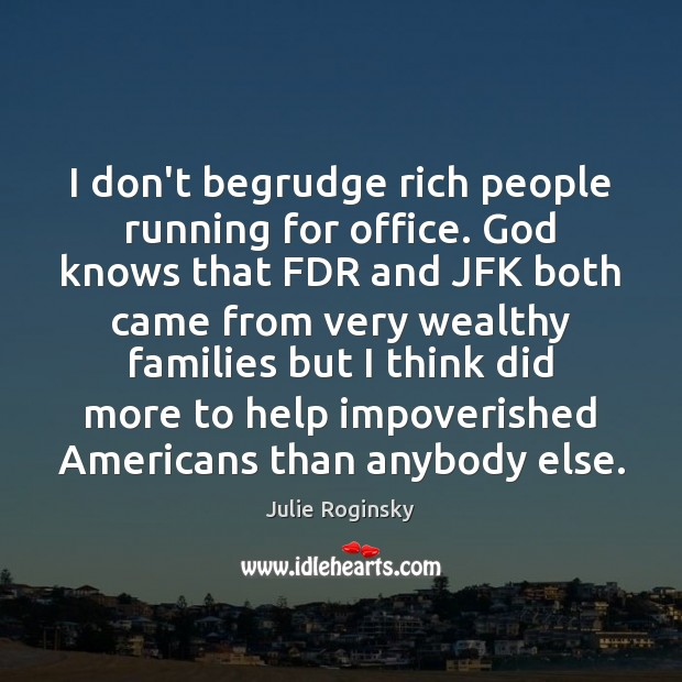I don't begrudge rich people running for office. God knows that FDR Image