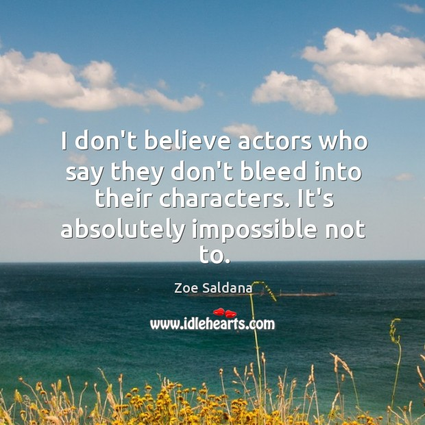 I don't believe actors who say they don't bleed into their characters. Image