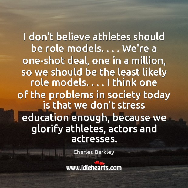 I don't believe athletes should be role models. . . . We're a one-shot deal, Charles Barkley Picture Quote