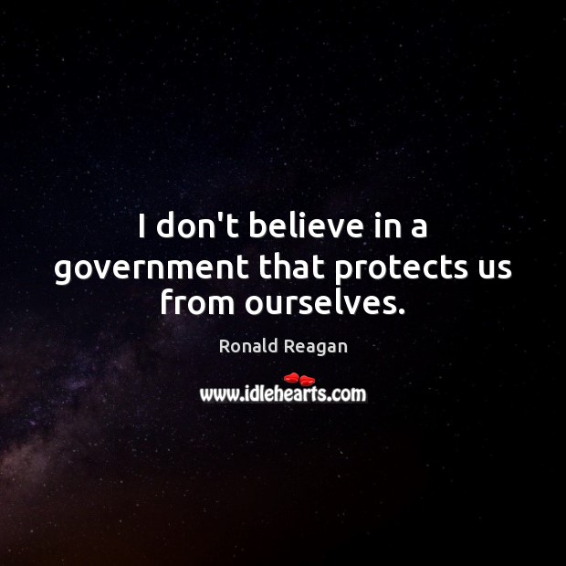 Image, I don't believe in a government that protects us from ourselves.