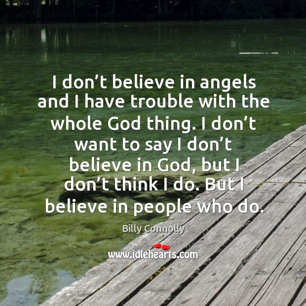 Image, I don't believe in angels and I have trouble with the whole God thing.