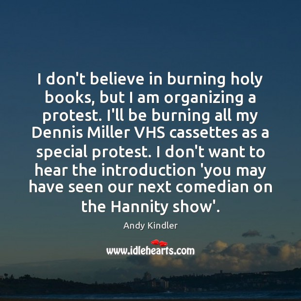 Image, I don't believe in burning holy books, but I am organizing a