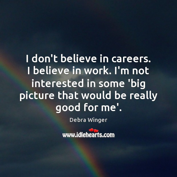 I don't believe in careers. I believe in work. I'm not interested Image