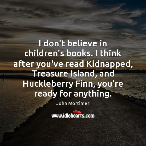 I don't believe in children's books. I think after you've read Kidnapped, Image