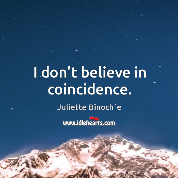I don't believe in coincidence. Image