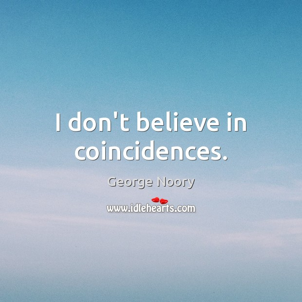 I don't believe in coincidences. Image