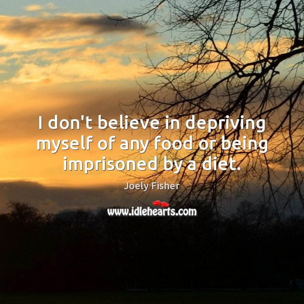 I don't believe in depriving myself of any food or being imprisoned by a diet. Image