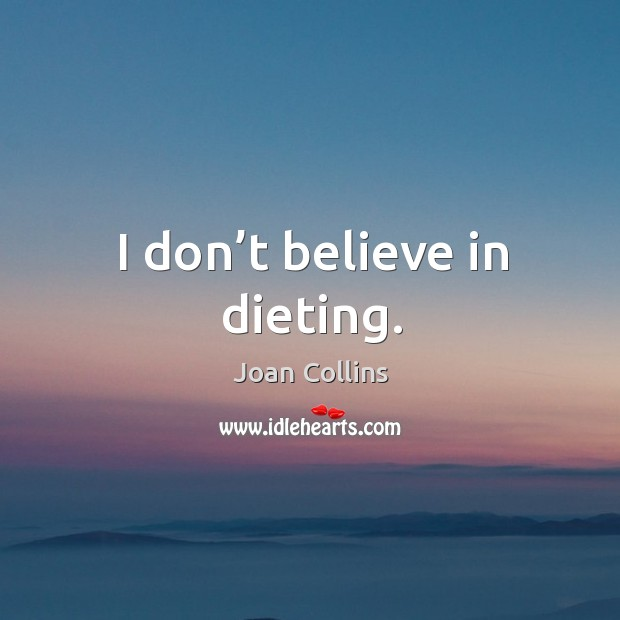 I don't believe in dieting. Image