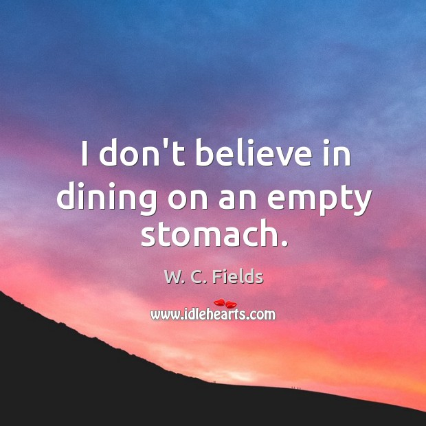 I don't believe in dining on an empty stomach. Image