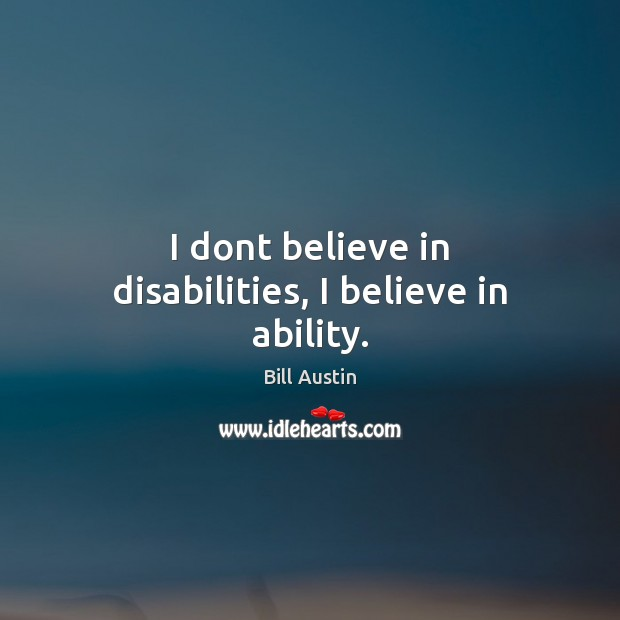 Image, I dont believe in disabilities, I believe in ability.