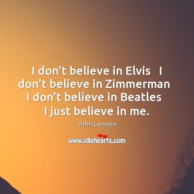 I don't believe in Elvis   I don't believe in Zimmerman   I don't Image