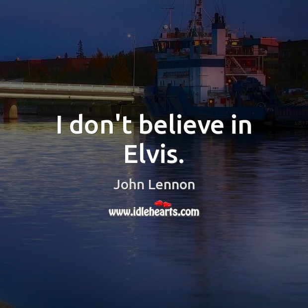 Image, I don't believe in Elvis.