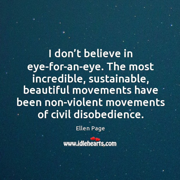 I don't believe in eye-for-an-eye. The most incredible, sustainable, beautiful movements Image