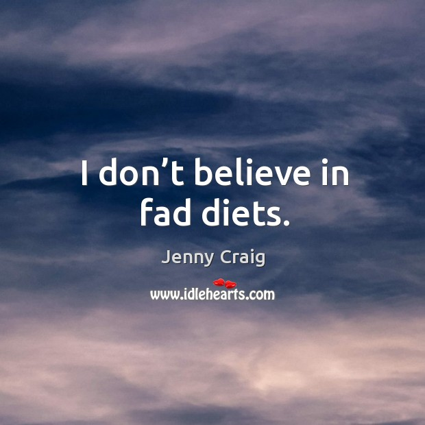 I don't believe in fad diets. Image