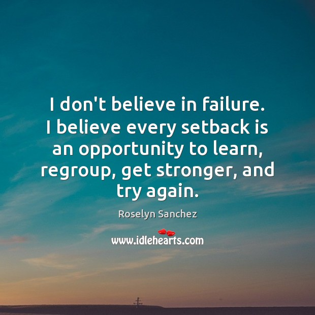 I don't believe in failure. I believe every setback is an opportunity Try Again Quotes Image