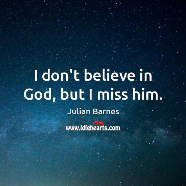 I don't believe in God, but I miss him. Image
