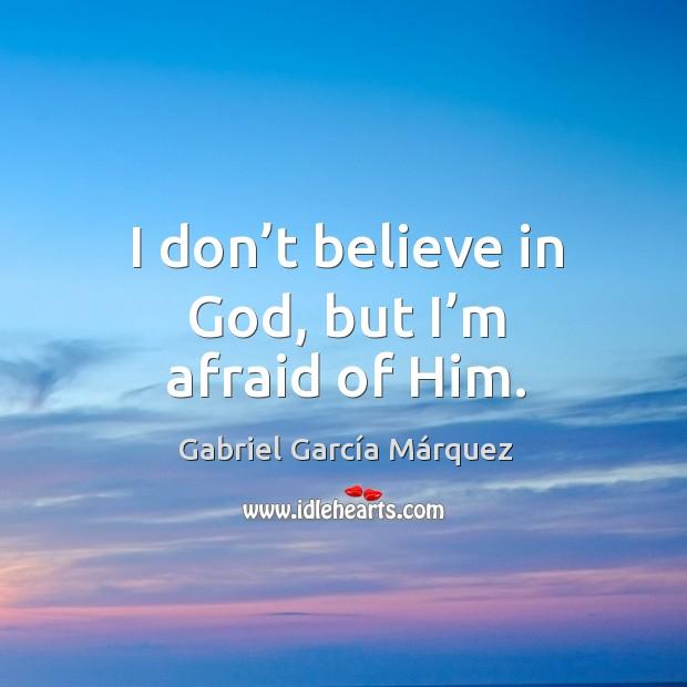 Image, I don't believe in God, but I'm afraid of him.