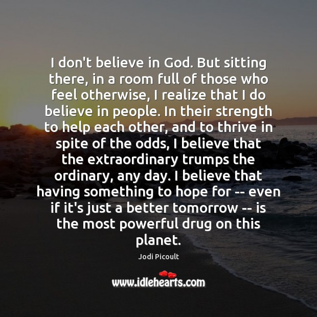 Image, I don't believe in God. But sitting there, in a room full