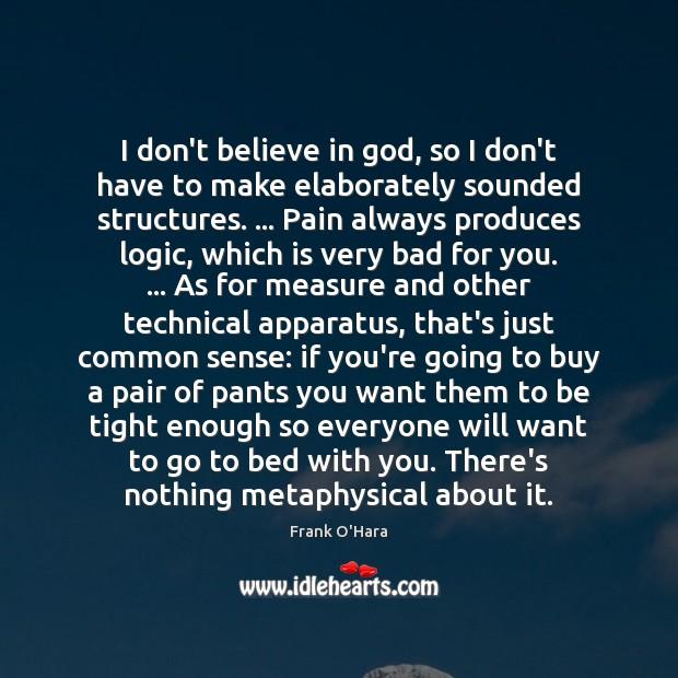 I don't believe in God, so I don't have to make elaborately Logic Quotes Image