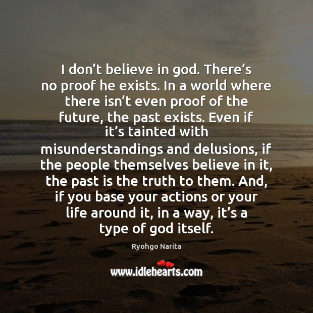 I don't believe in God. There's no proof he exists. Image