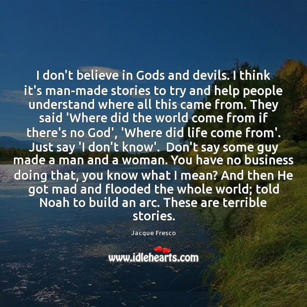 I don't believe in Gods and devils. I think it's man-made stories Image