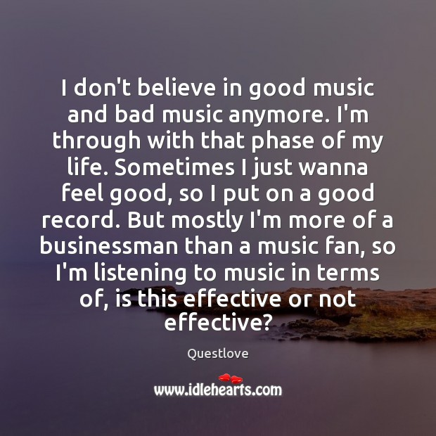I don't believe in good music and bad music anymore. I'm through Image