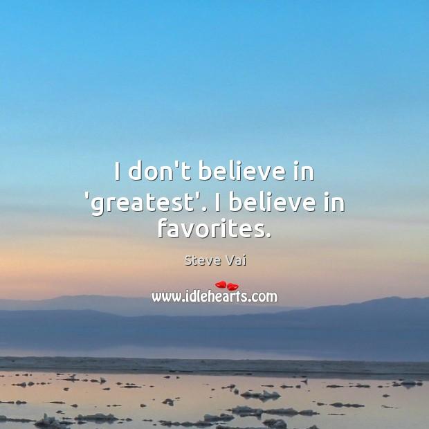 Image, I don't believe in 'greatest'. I believe in favorites.
