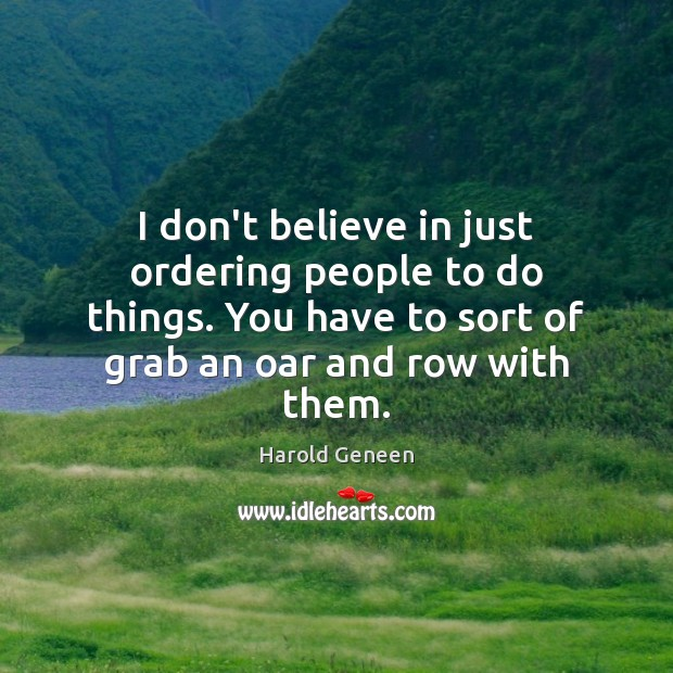 I don't believe in just ordering people to do things. You have Image