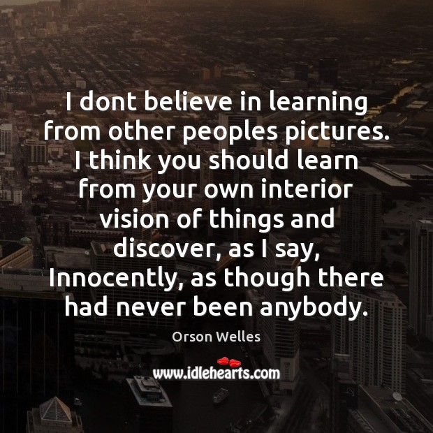 Image, I dont believe in learning from other peoples pictures. I think you